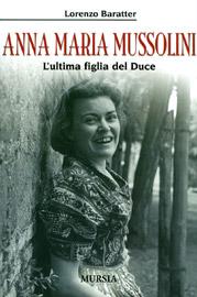Anna Maria Mussolini, l'ultima figlia del Duce