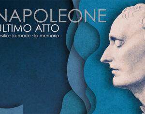"""""""Napoleone ultimo atto. L'esilio, la morte, la memoria"""""""